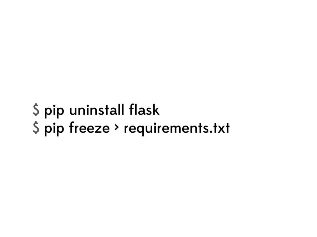 $ pip uninstall flask $ pip freeze > requirement...