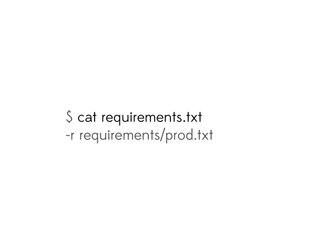 $ cat requirements.txt -r requirements/prod.txt