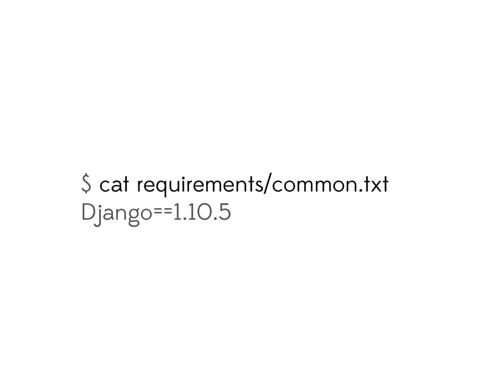 $ cat requirements/common.txt Django==1.10.5