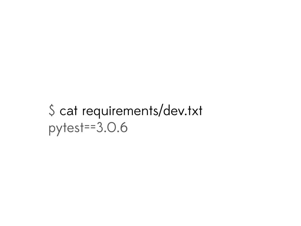 $ cat requirements/dev.txt pytest==3.0.6