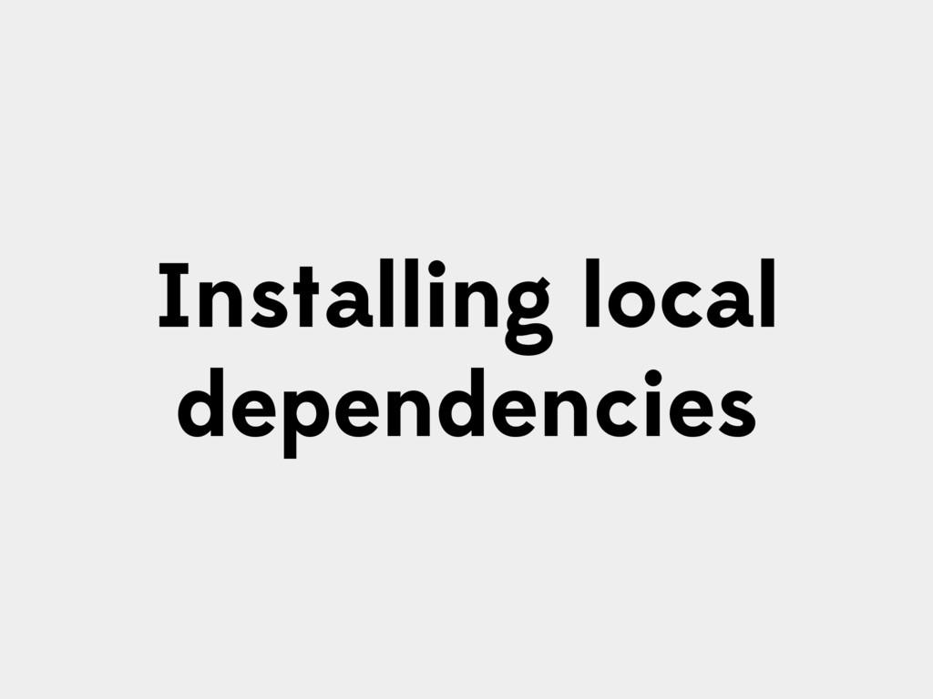 Installing local dependencies