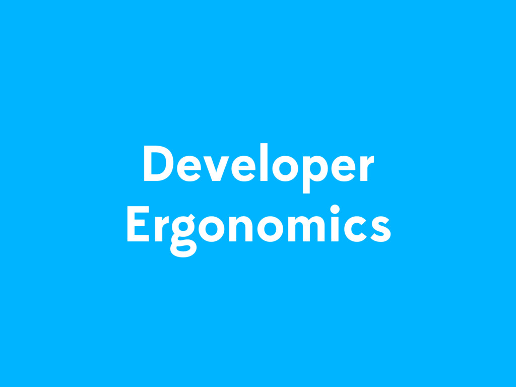 Developer Ergonomics