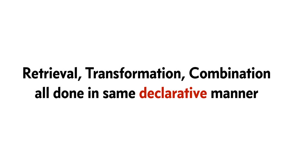 Retrieval, Transformation, Combination all done...