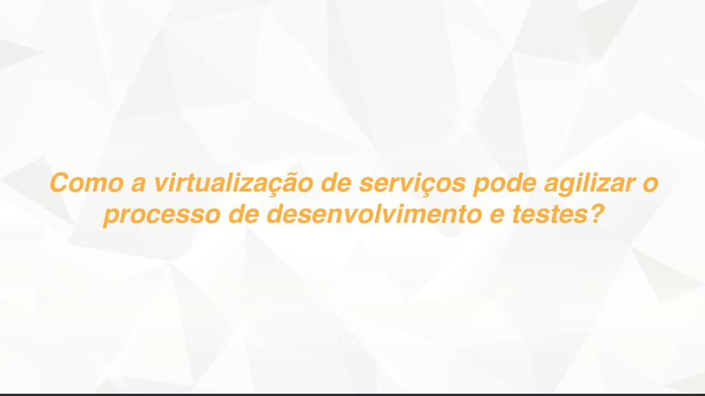 Como a virtualização de serviços pode agilizar ...