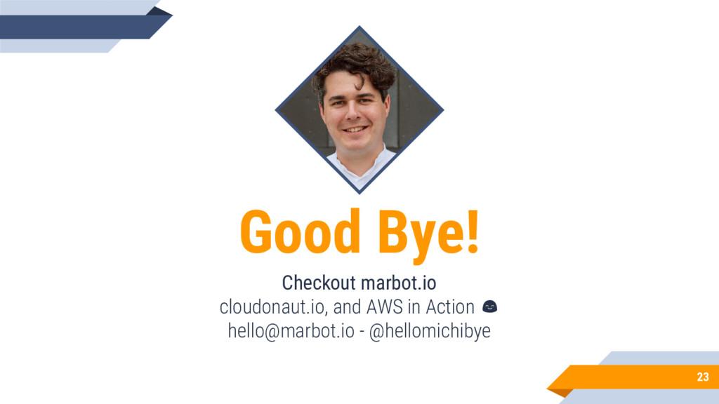 23 Good Bye! Checkout marbot.io cloudonaut.io, ...