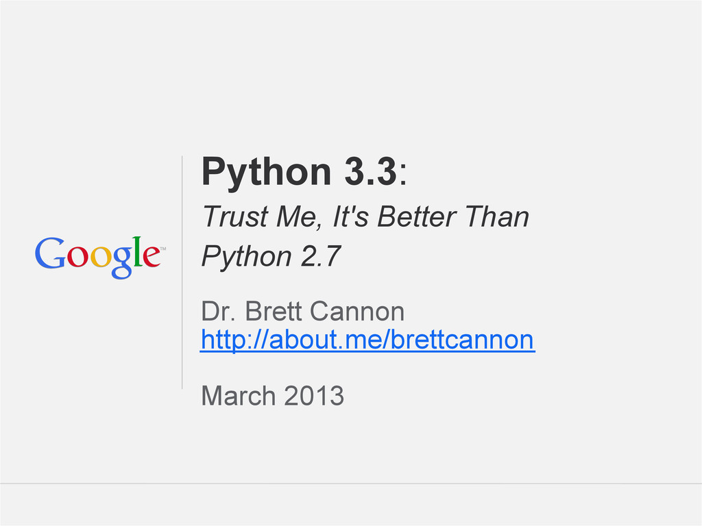 Google Confidential and Proprietary Python 3.3:...