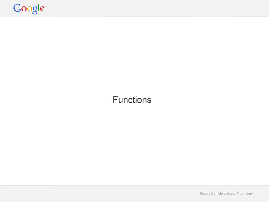Google Confidential and Proprietary Functions