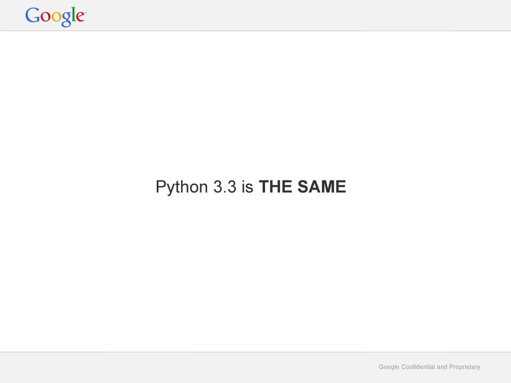 Google Confidential and Proprietary Python 3.3 ...