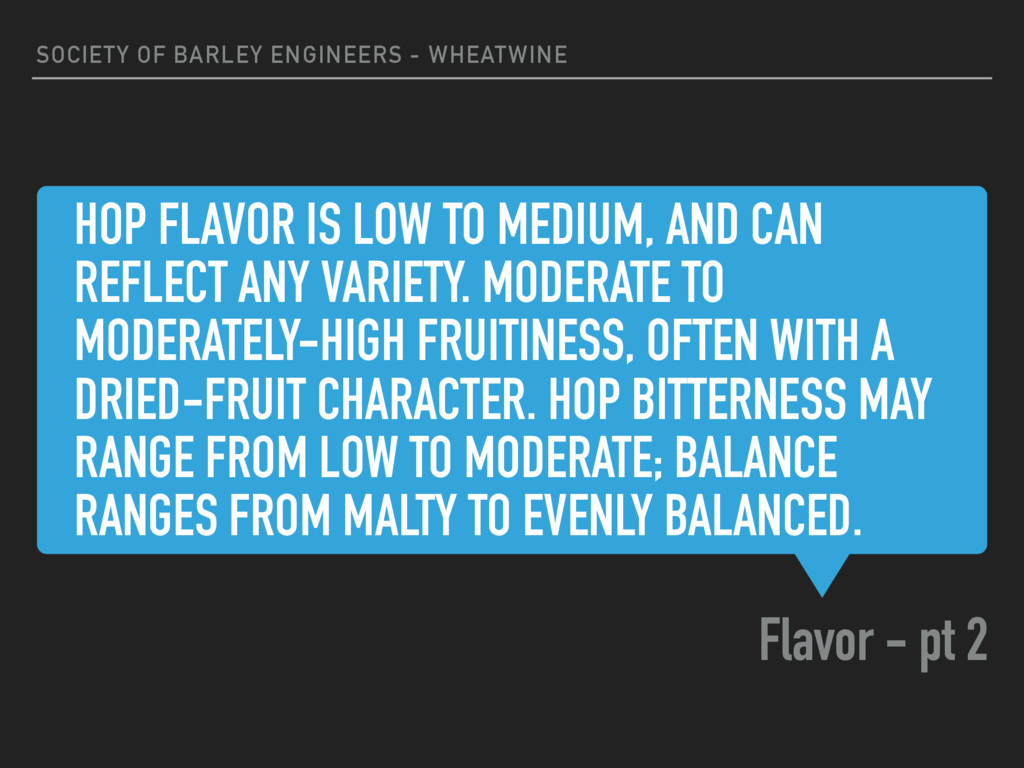 HOP FLAVOR IS LOW TO MEDIUM, AND CAN REFLECT AN...