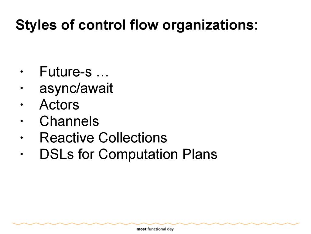Styles of control flow organizations: ! • Futur...
