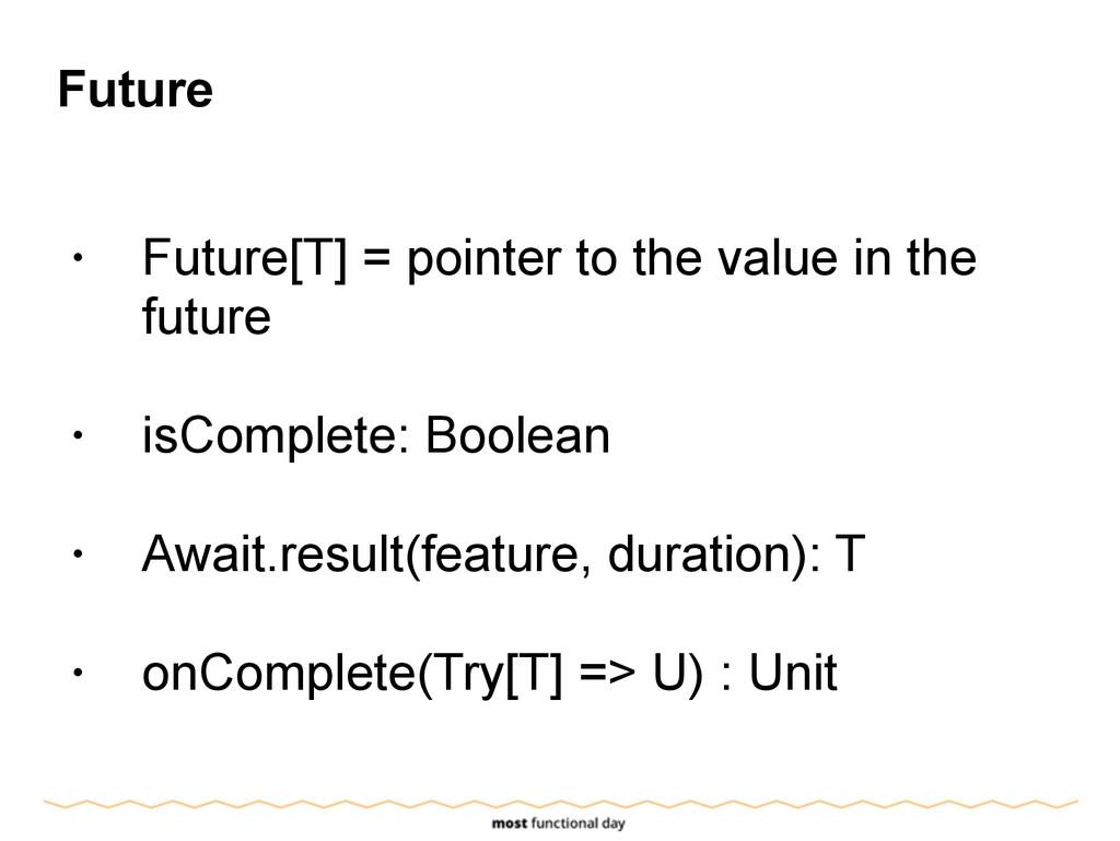 Future ! • Future[T] = pointer to the value in ...