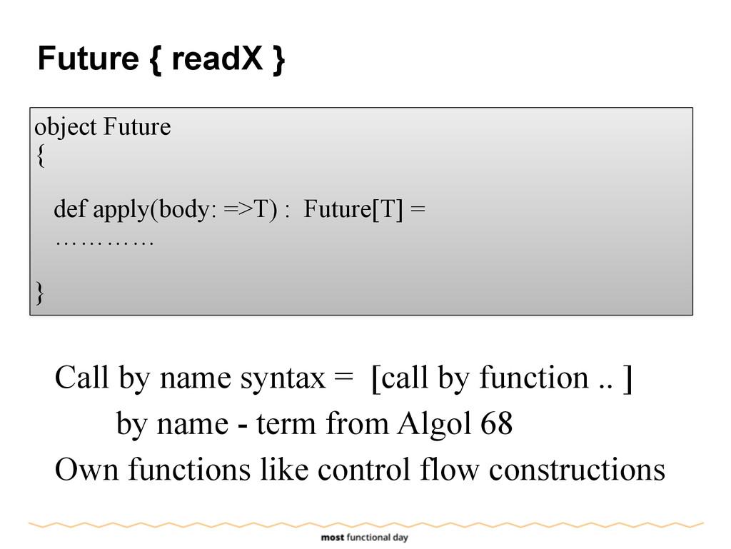 Future { readX } object Future { ! def apply(bo...
