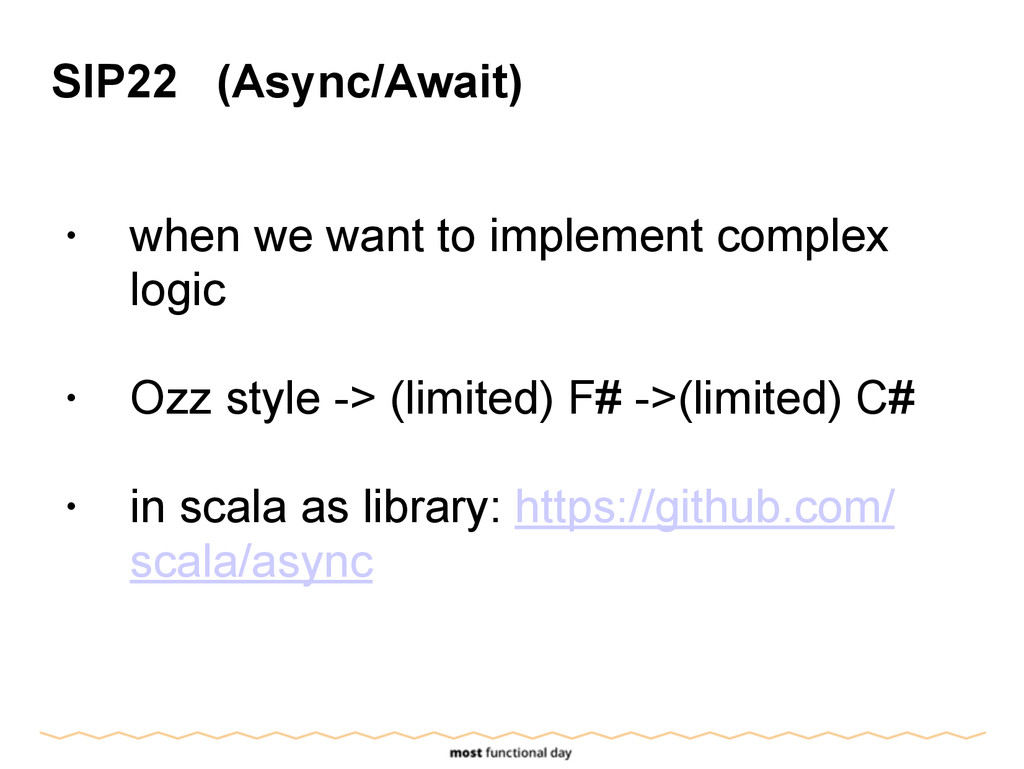SIP22 (Async/Await) ! • when we want to impleme...