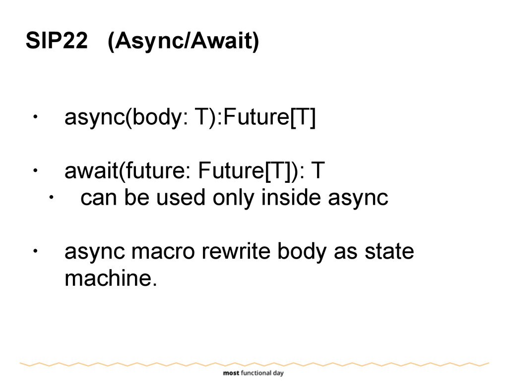 SIP22 (Async/Await) ! • async(body: T):Future[T...