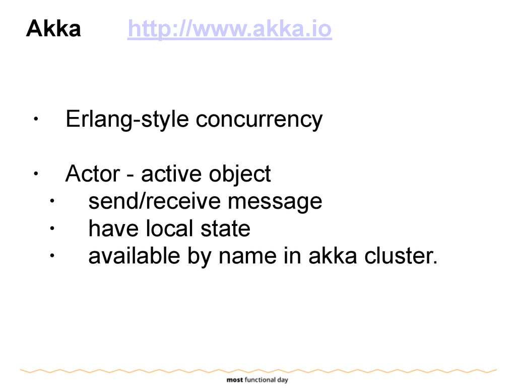 Akka http://www.akka.io ! • Erlang-style concur...