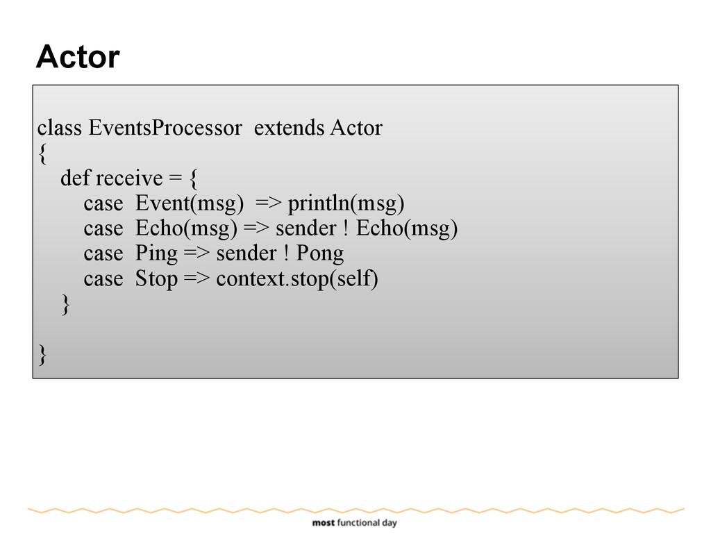 Actor ! class EventsProcessor extends Actor { d...