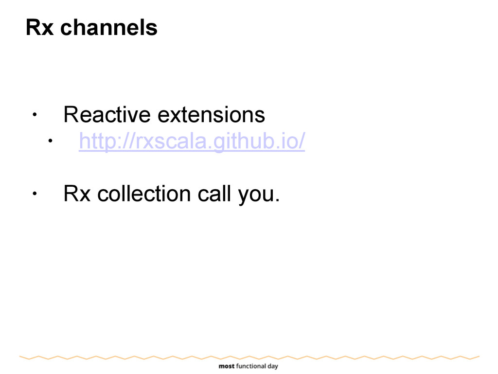 Rx channels ! • Reactive extensions • http://rx...