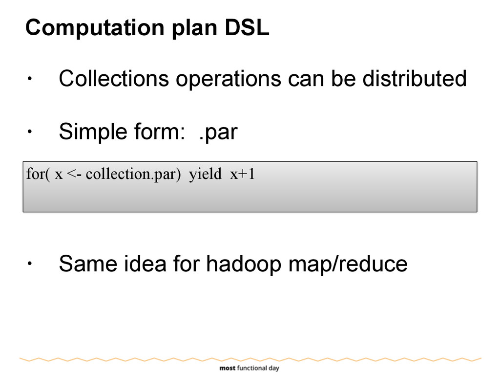 Computation plan DSL ! • Collections operations...