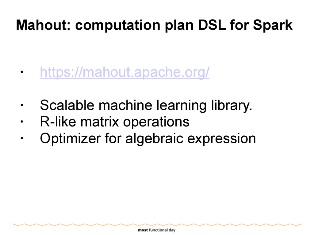 Mahout: computation plan DSL for Spark ! • http...