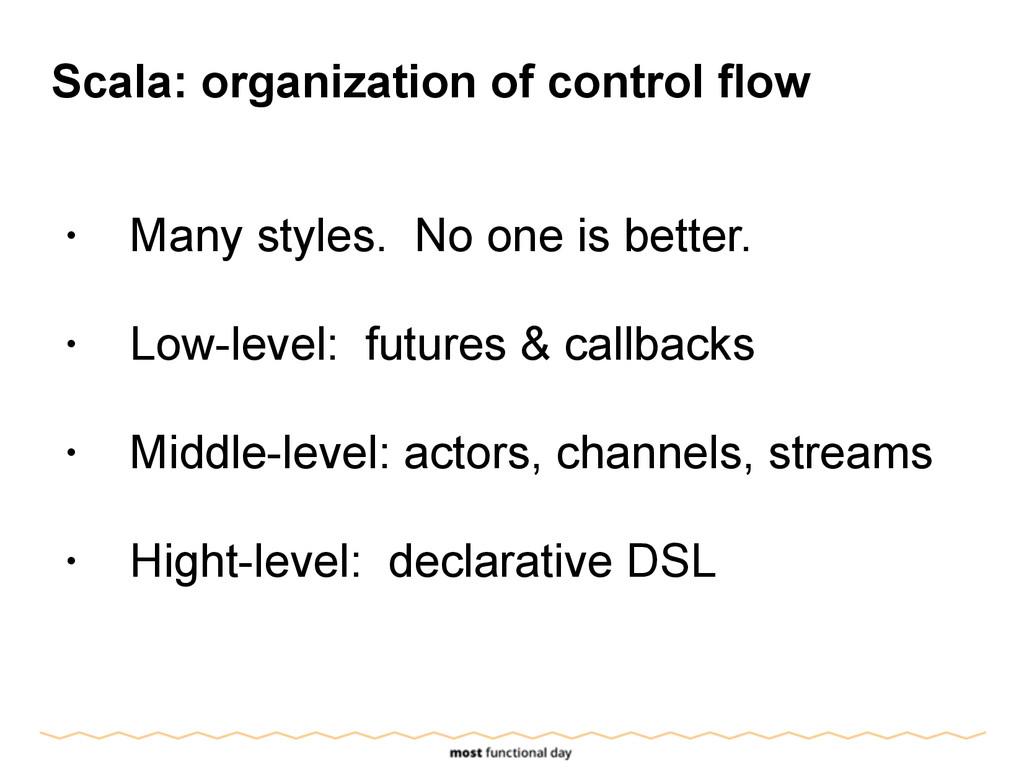 Scala: organization of control flow ! • Many st...