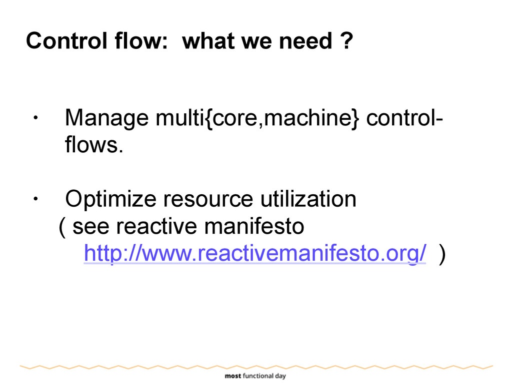 Control flow: what we need ? ! • Manage multi{c...