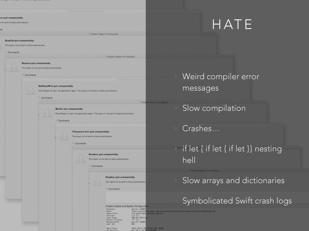 H AT E • Weird compiler error messages • Slow c...