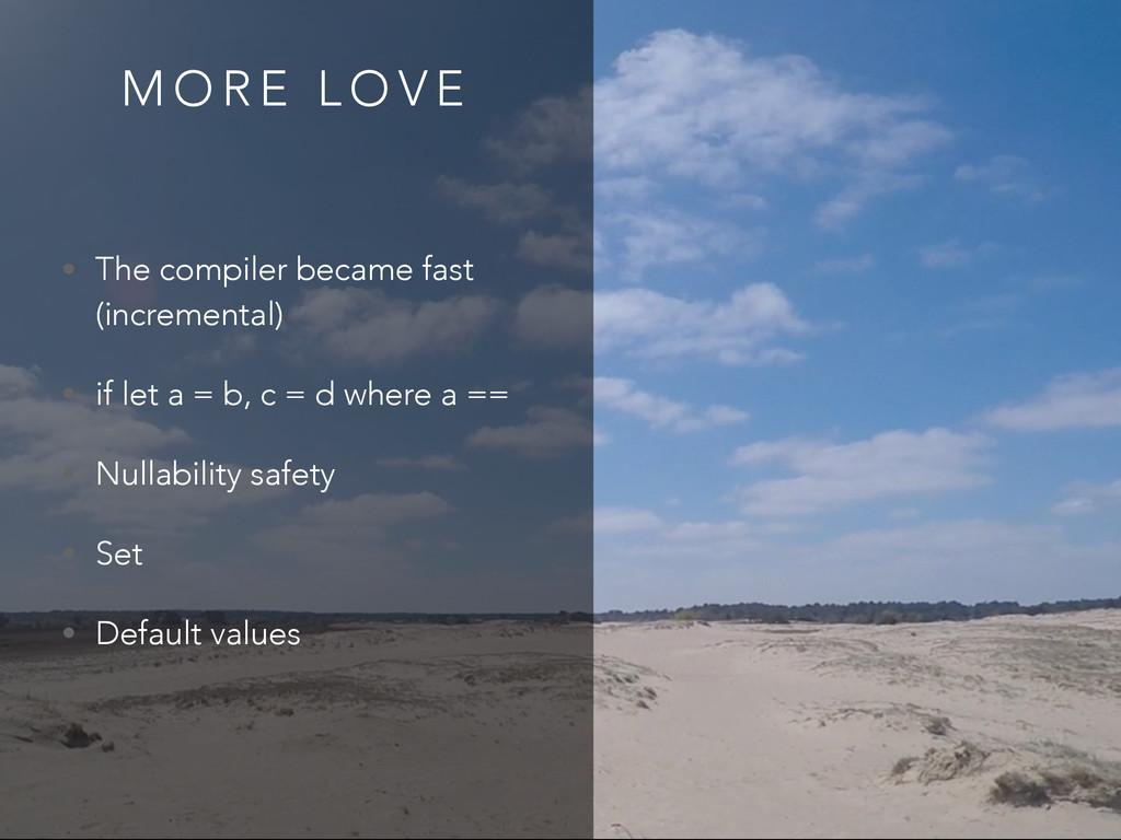 M O R E L O V E • The compiler became fast (inc...