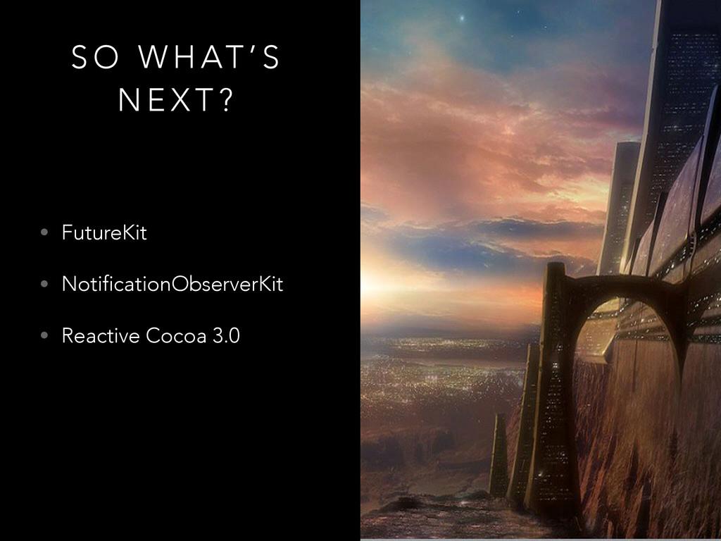S O W H AT ' S N E X T ? • FutureKit • Notifica...