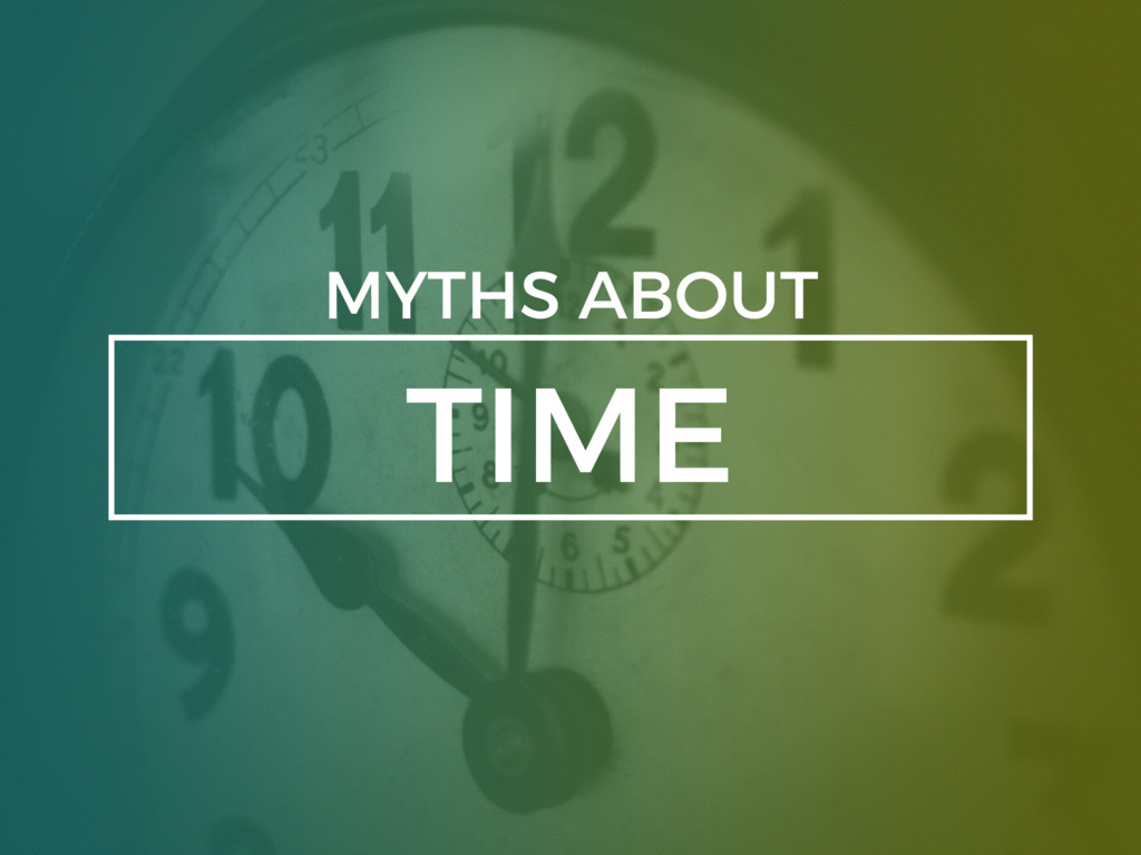TIME MYTHS ABOUT