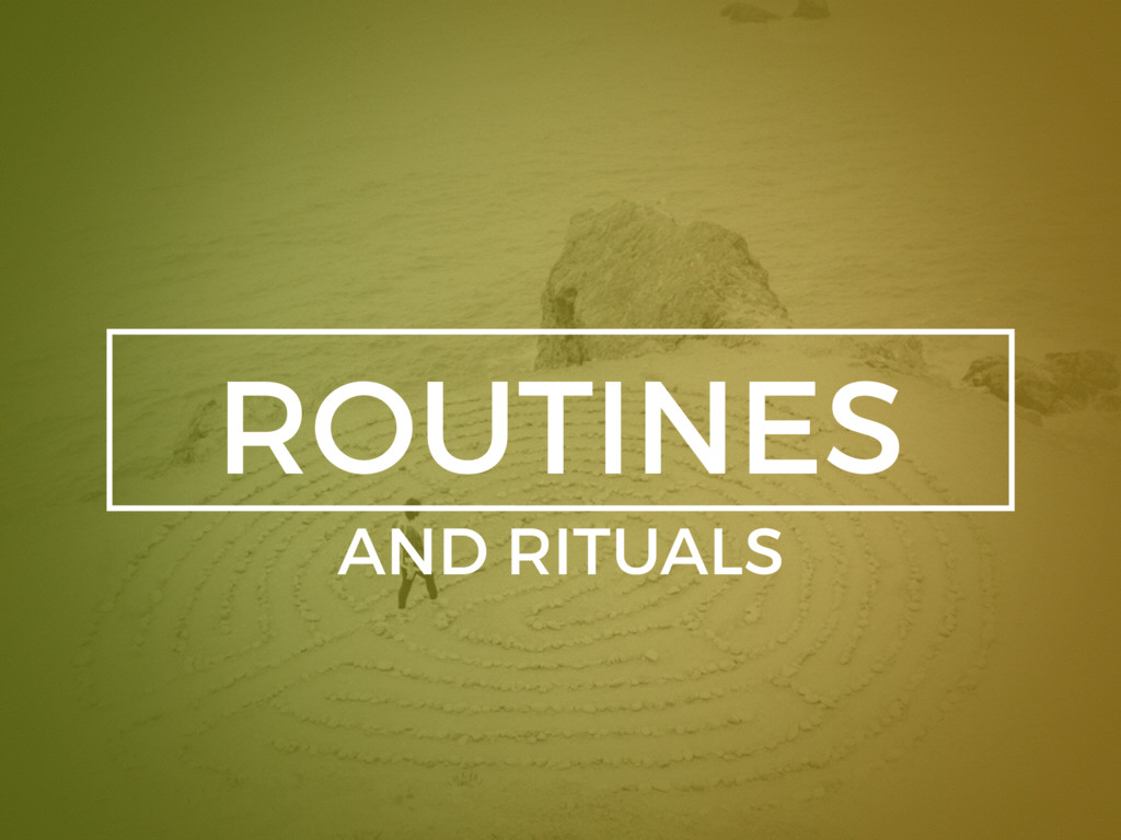ROUTINES AND RITUALS