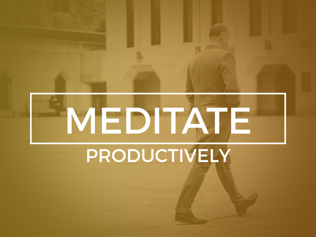 MEDITATE PRODUCTIVELY