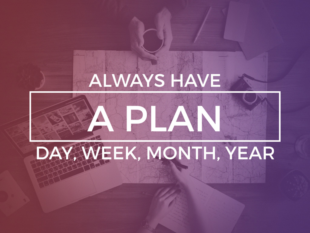 A PLAN ALWAYS HAVE DAY, WEEK, MONTH, YEAR