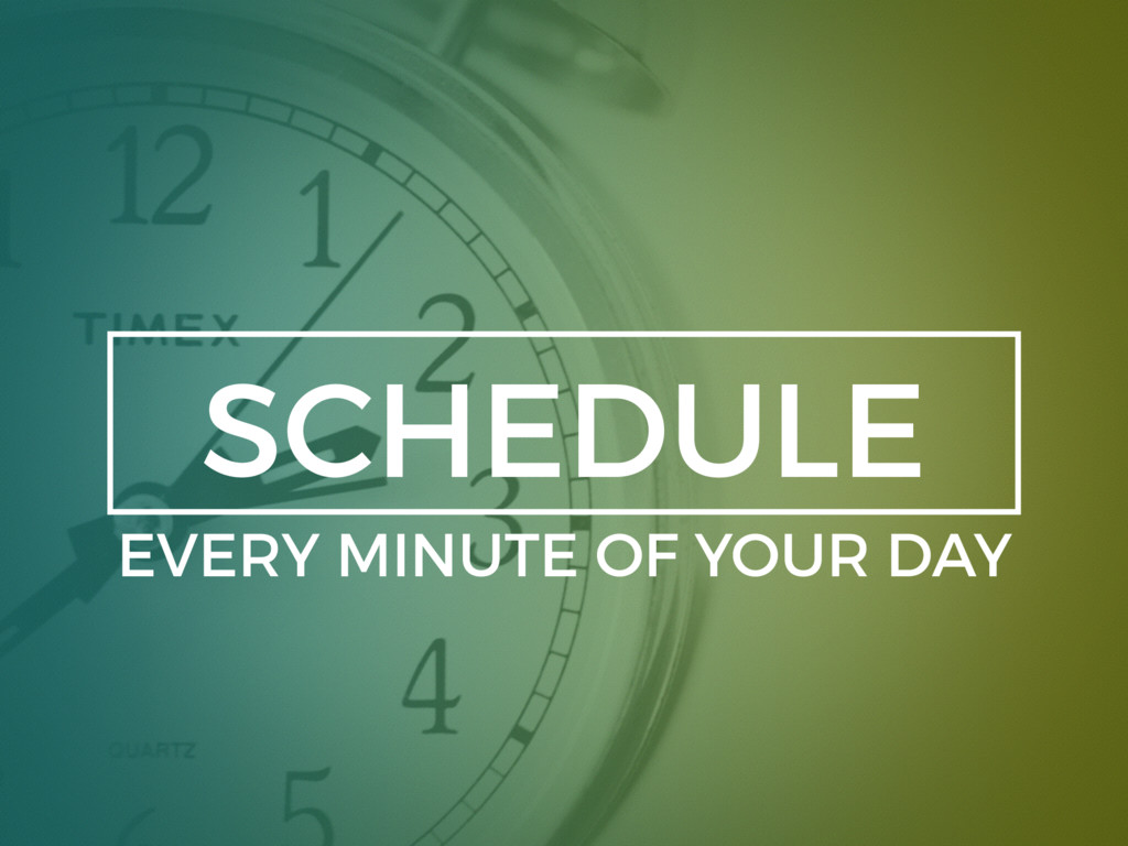 SCHEDULE EVERY MINUTE OF YOUR DAY