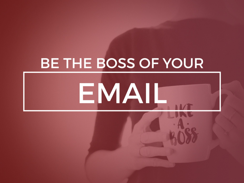 EMAIL BE THE BOSS OF YOUR
