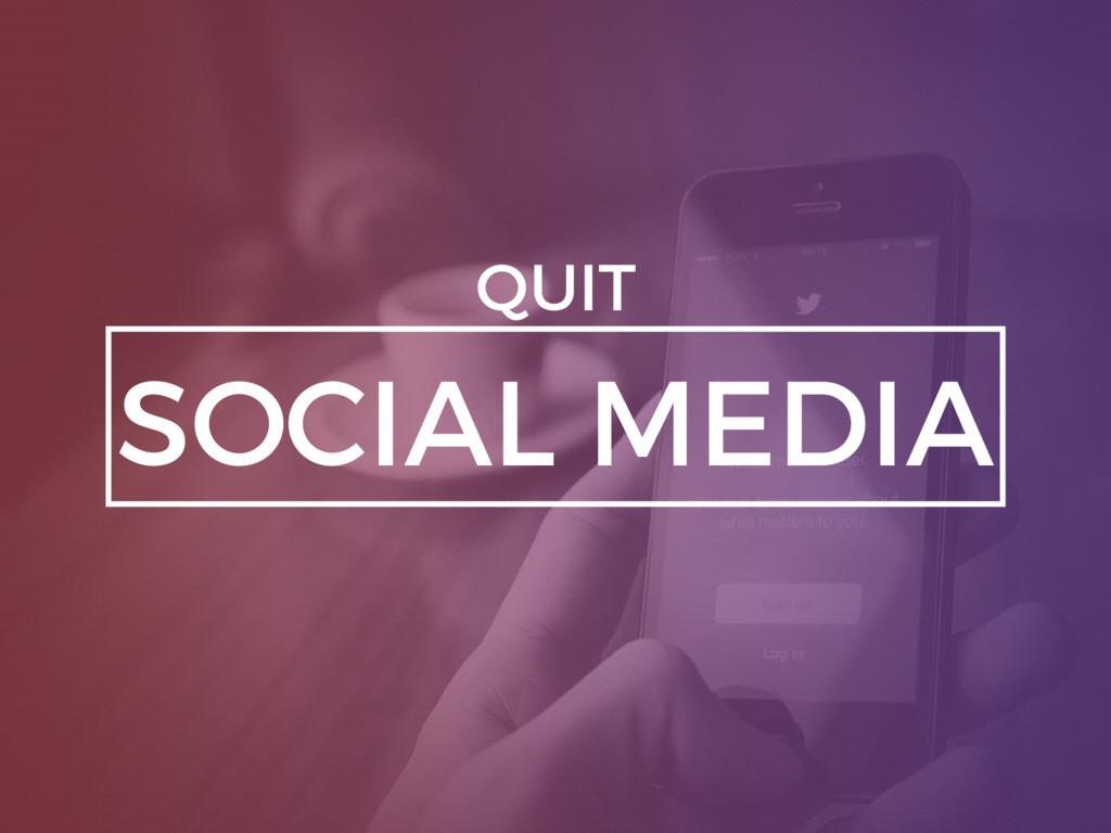 SOCIAL MEDIA QUIT