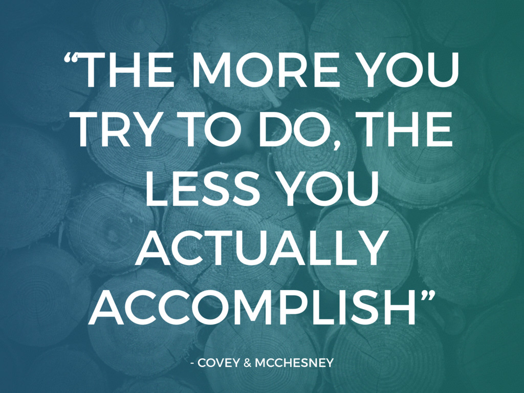 """""""THE MORE YOU TRY TO DO, THE LESS YOU ACTUALLY ..."""