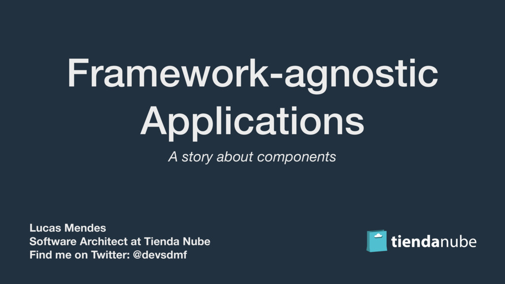 Framework-agnostic Applications A story about c...