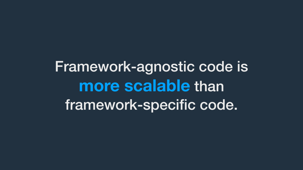 Framework-agnostic code is 