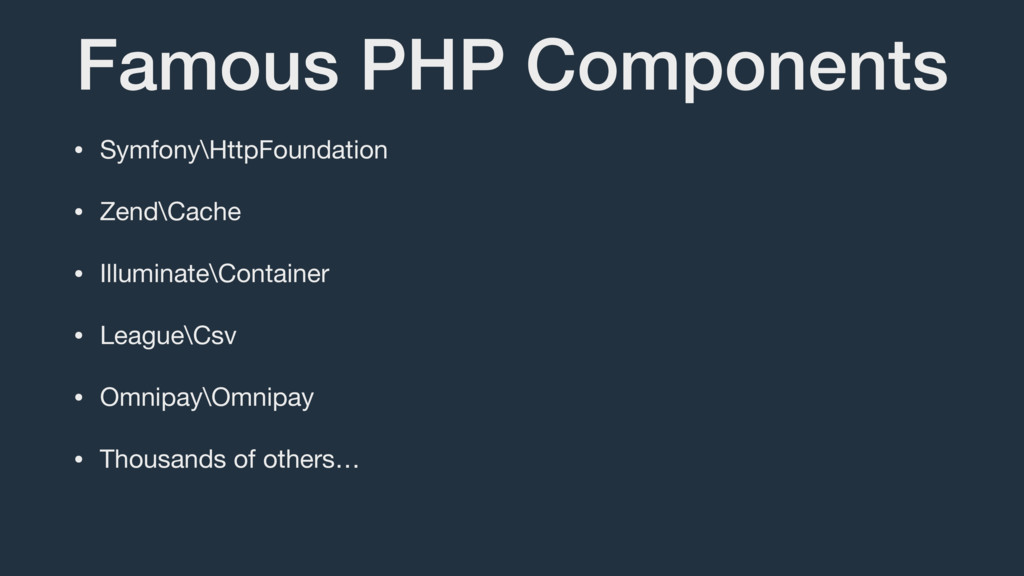 Famous PHP Components • Symfony\HttpFoundation ...