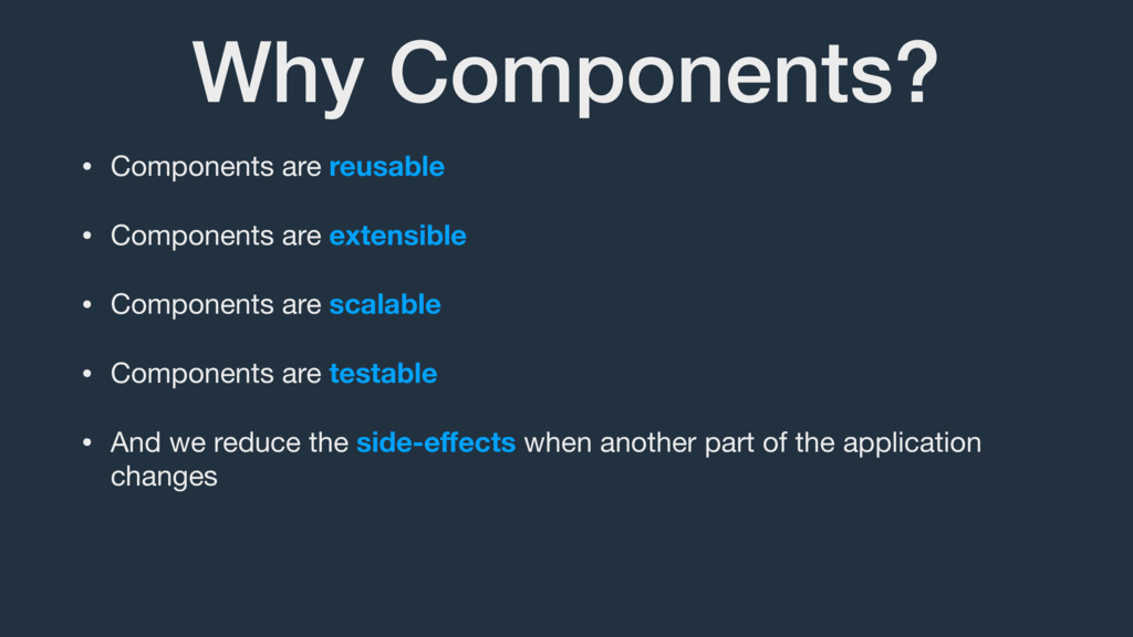 Why Components? • Components are reusable  • Co...
