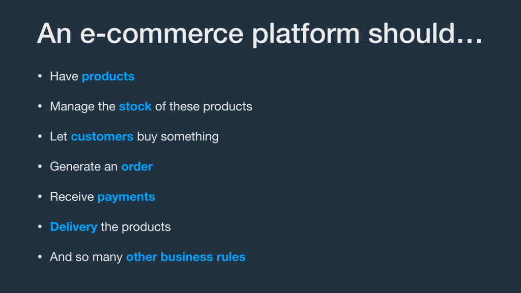 An e-commerce platform should… • Have products ...