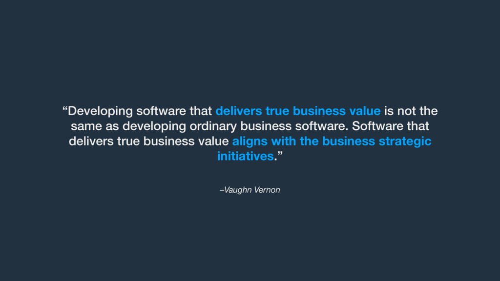 "–Vaughn Vernon ""Developing software that delive..."