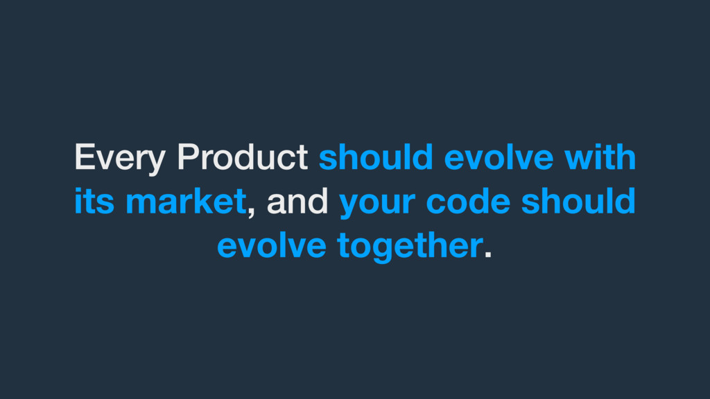 Every Product should evolve with its market, an...