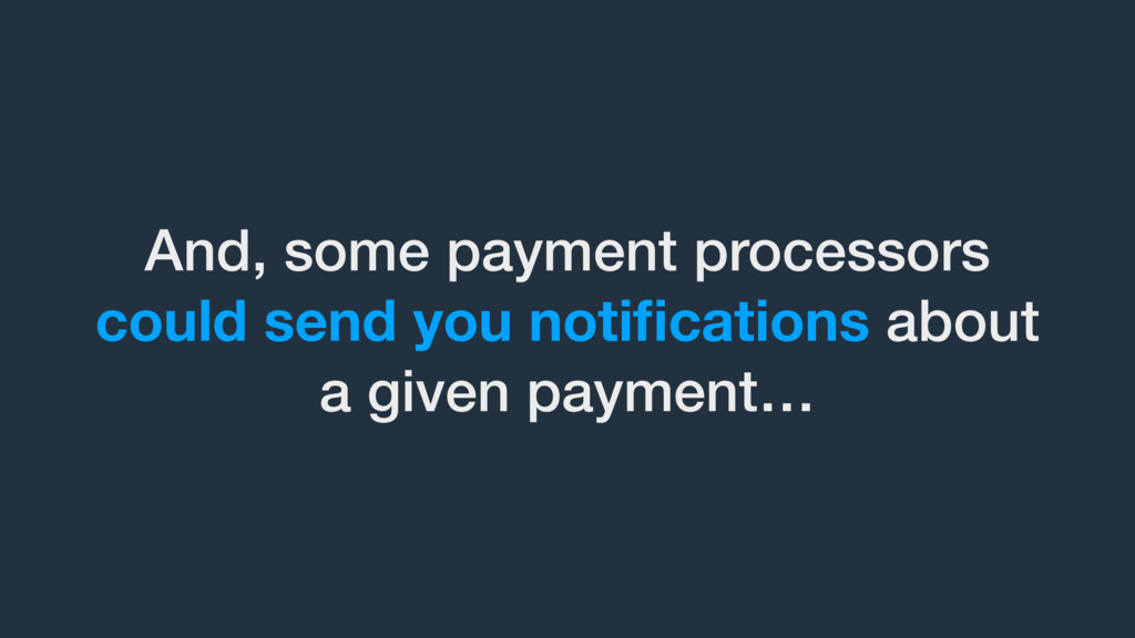 And, some payment processors could send you not...