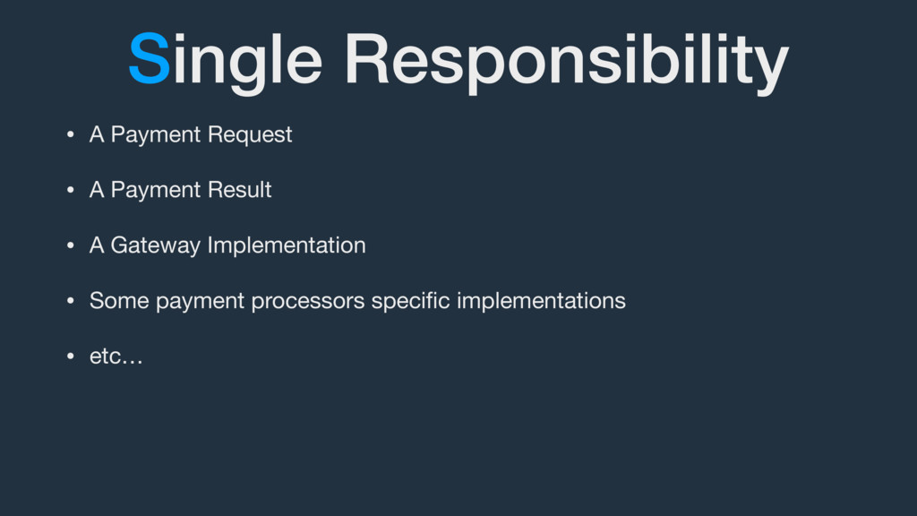 Single Responsibility • A Payment Request  • A ...