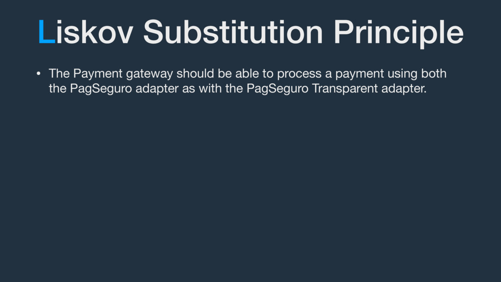 Liskov Substitution Principle • The Payment gat...