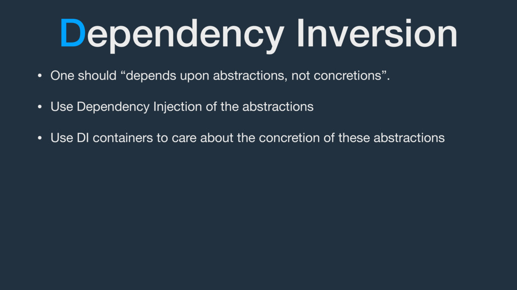 "Dependency Inversion • One should ""depends upon..."