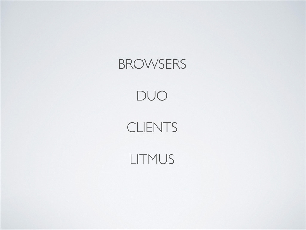 BROWSERS  ! DUO  ! CLIENTS  ! LITMUS  !