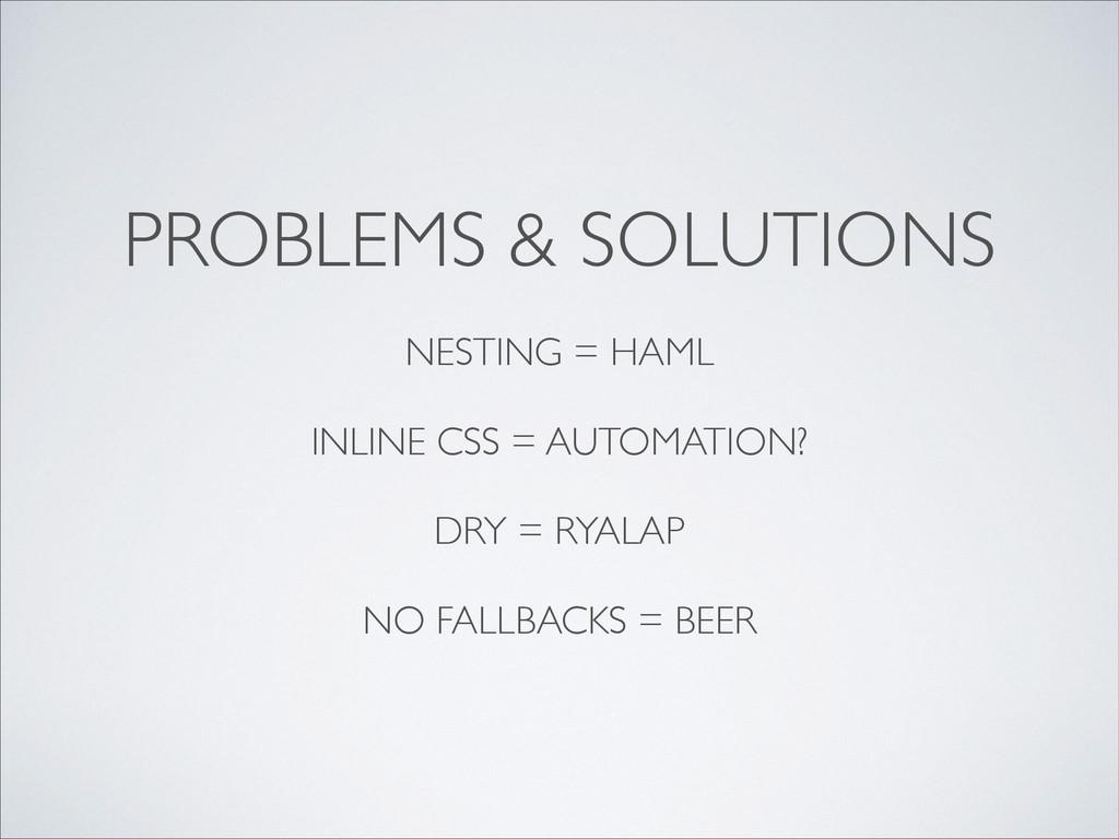 PROBLEMS & SOLUTIONS  ! NESTING = HAML  ! I...