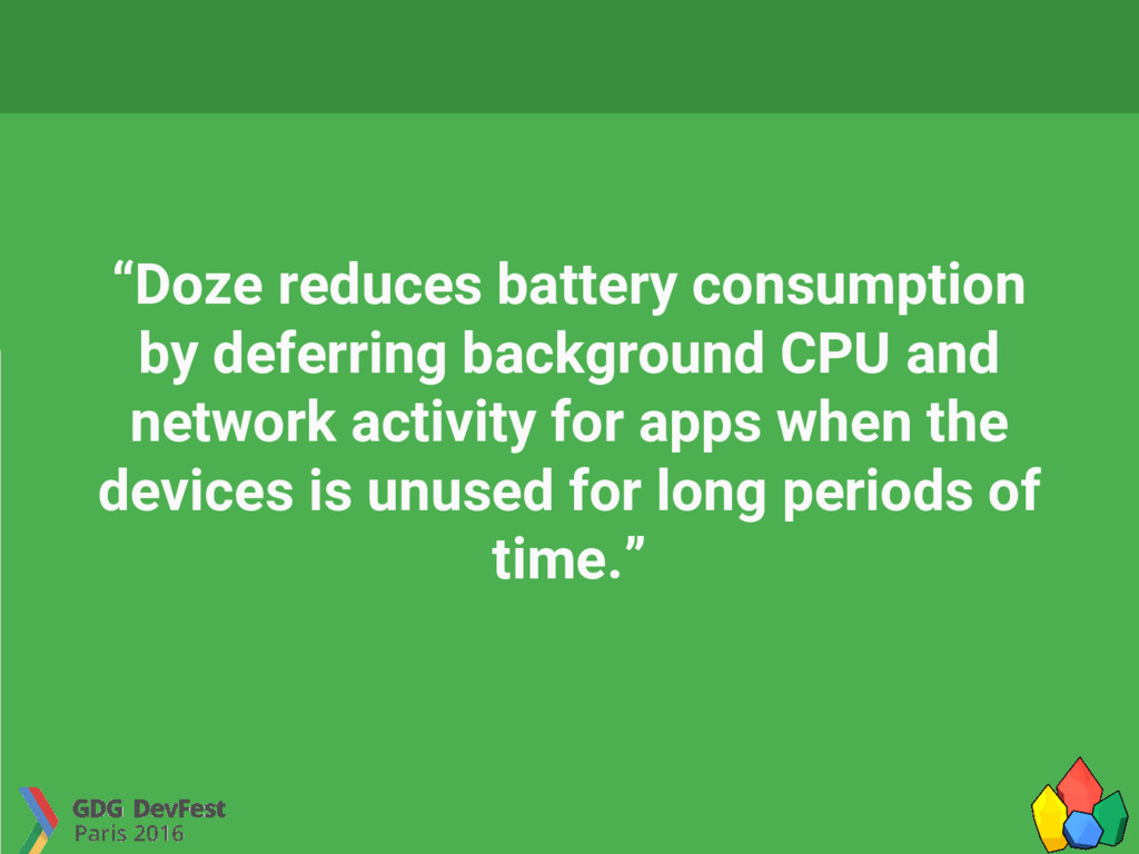 """Doze reduces battery consumption by deferring ..."